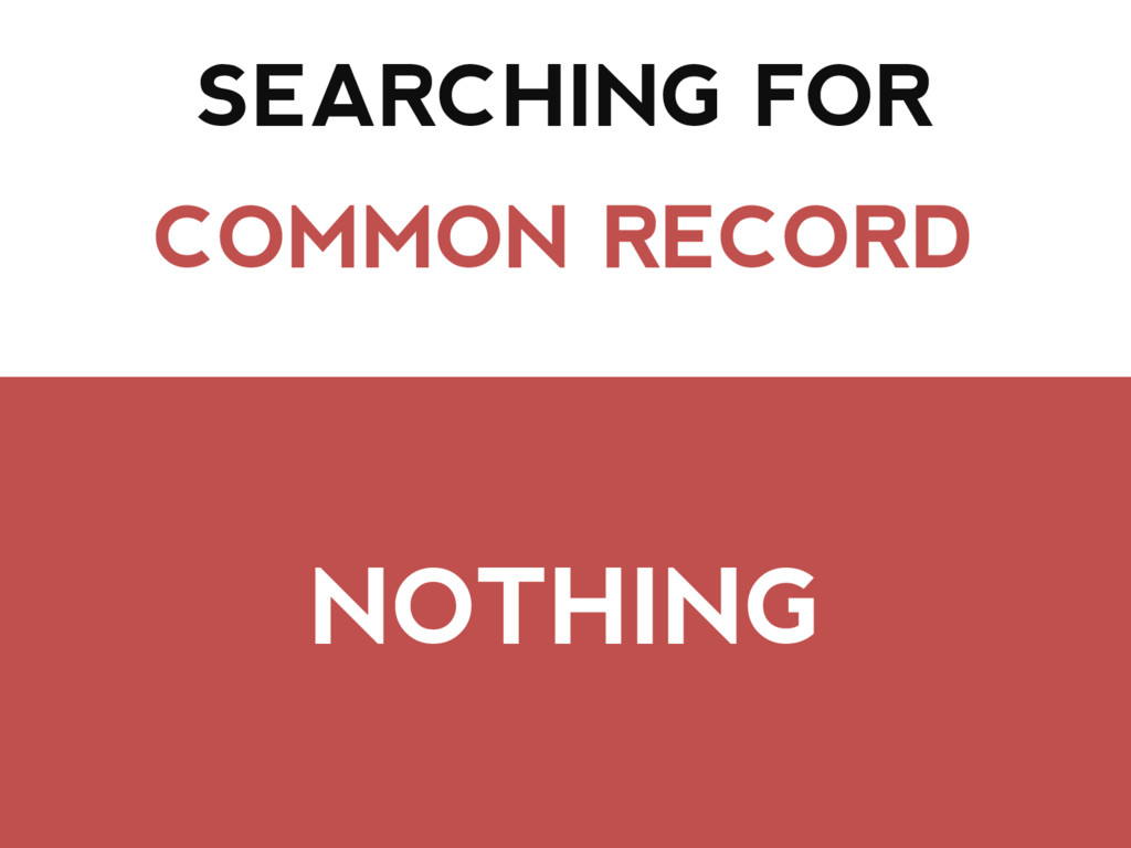 SEARCHING FOR COMMON RECORD NOTHING