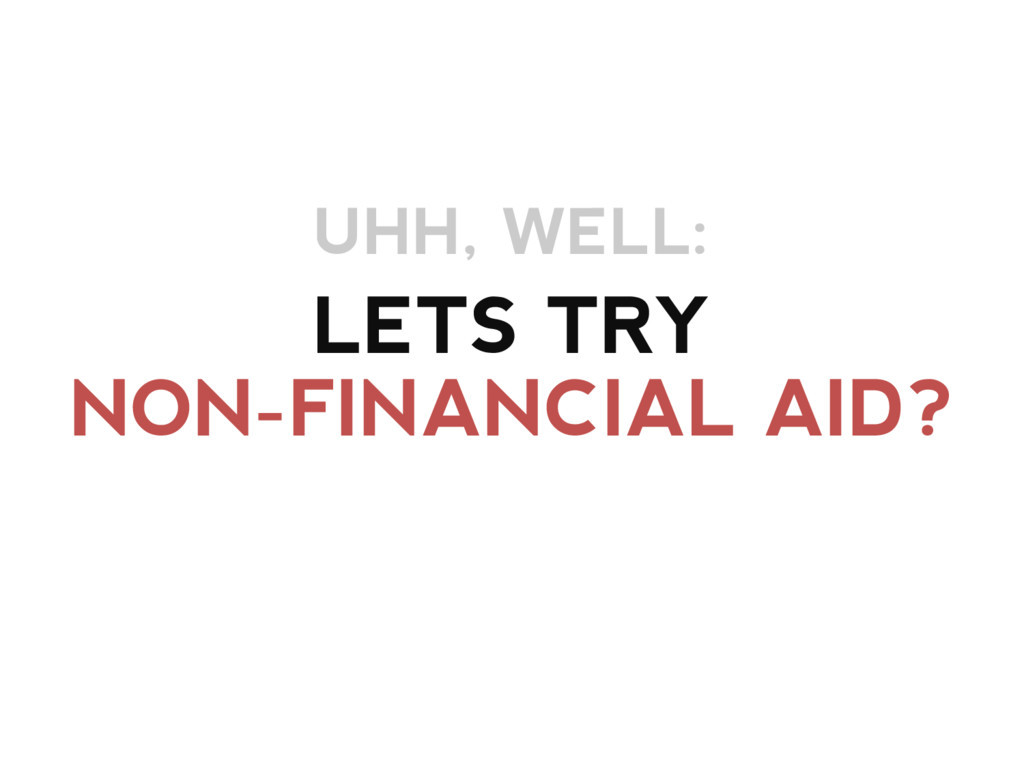 LETS TRY NON-FINANCIAL AID? UHH, WELL: