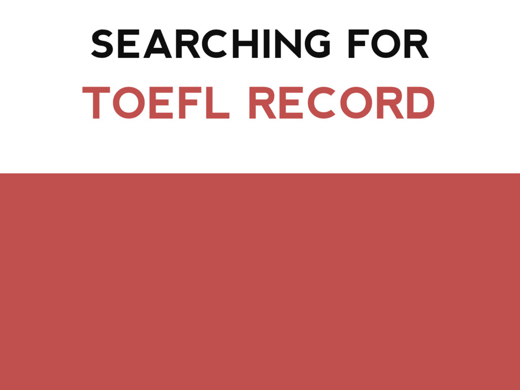 SEARCHING FOR TOEFL RECORD