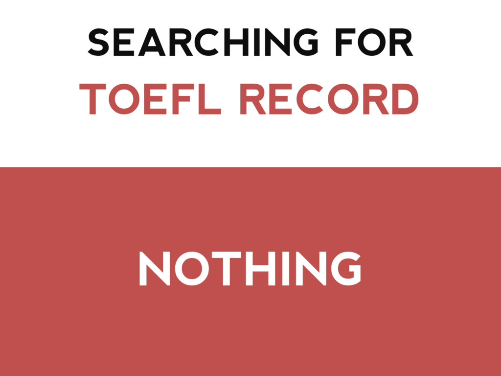 SEARCHING FOR TOEFL RECORD NOTHING
