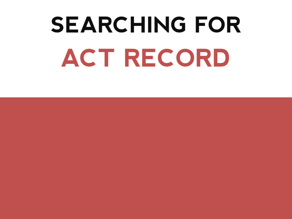 SEARCHING FOR ACT RECORD