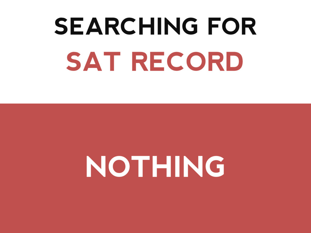 SEARCHING FOR SAT RECORD NOTHING