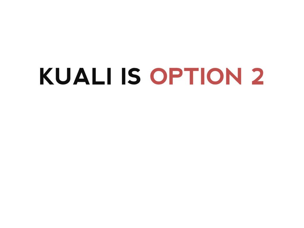 KUALI IS OPTION 2