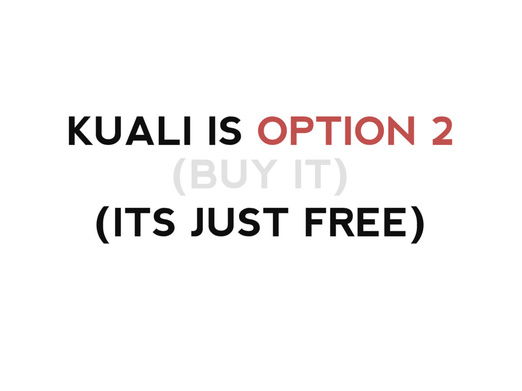KUALI IS OPTION 2 (BUY IT) (ITS JUST FREE)