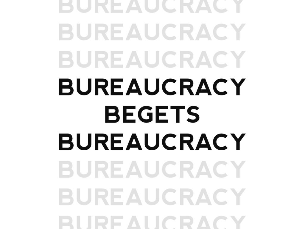 BUREAUCRACY BUREAUCRACY BUREAUCRACY BUREAUCRACY...