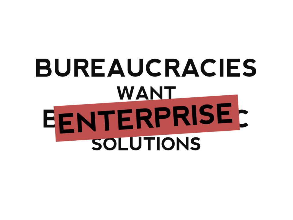 BUREAUCRACIES WANT BUREAUCRATIC SOLUTIONS