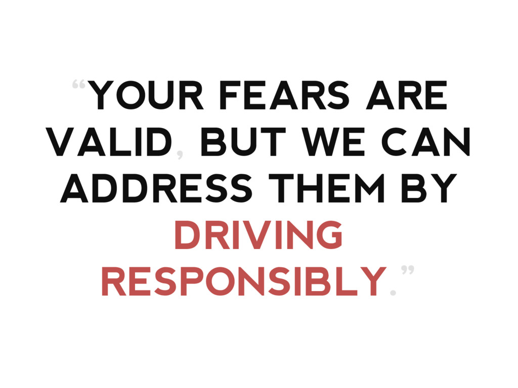 """""""YOUR FEARS ARE VALID, BUT WE CAN ADDRESS THEM ..."""