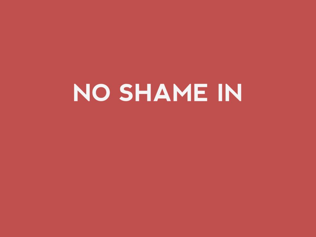 NO SHAME IN