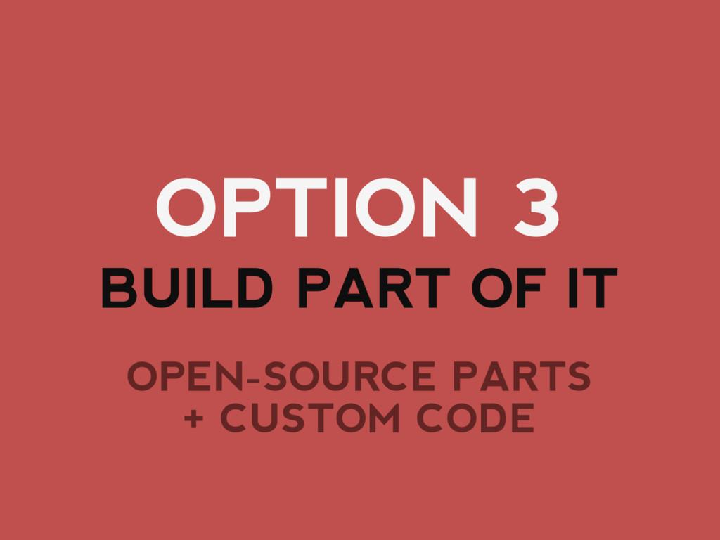 OPTION 3 BUILD PART OF IT OPEN-SOURCE PARTS + C...