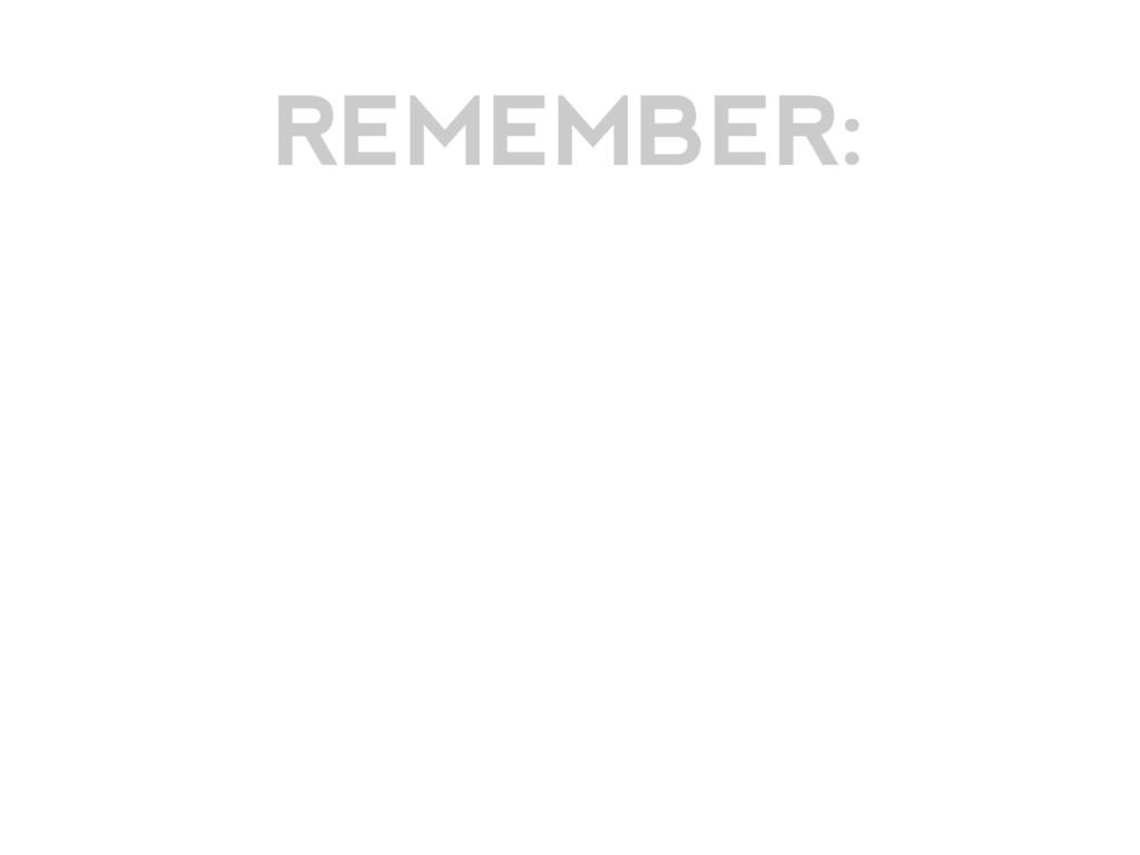 REMEMBER: