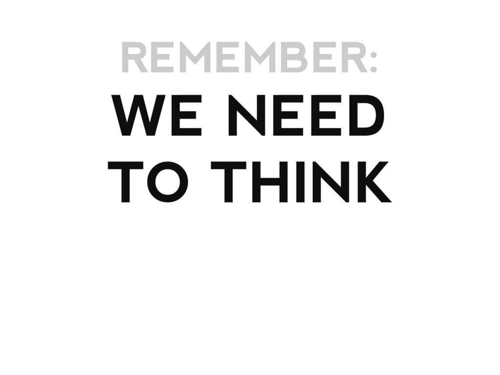 WE NEED TO THINK REMEMBER: