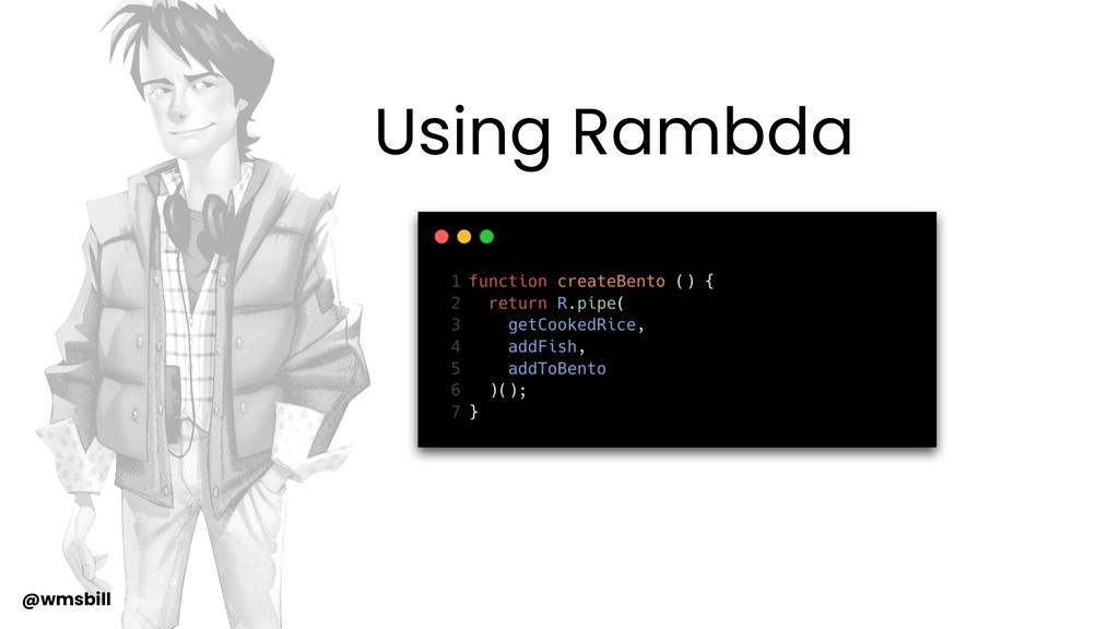 @wmsbill Using Rambda
