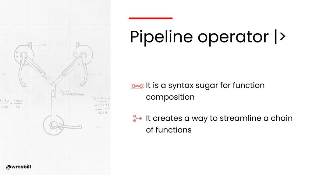 @wmsbill Pipeline operator |> It is a syntax su...