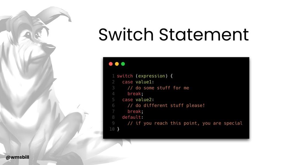 @wmsbill Switch Statement