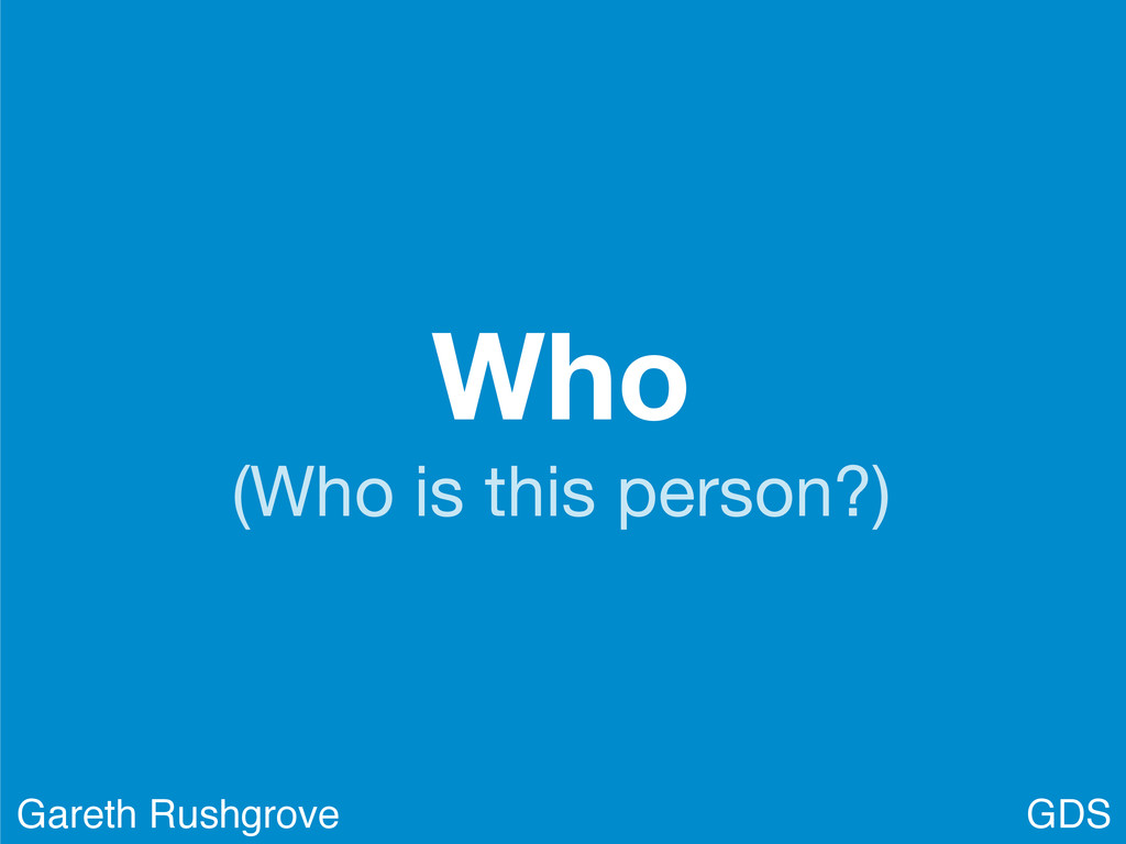 Who (Who is this person?) GDS Gareth Rushgrove