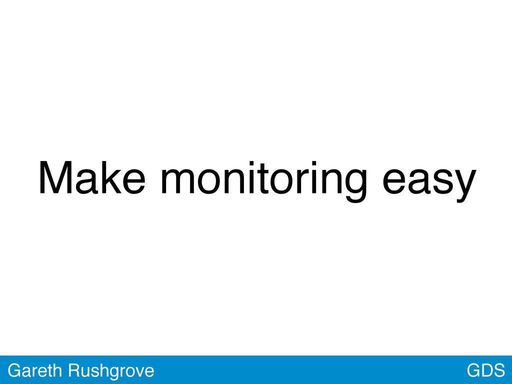 GDS Gareth Rushgrove Make monitoring easy