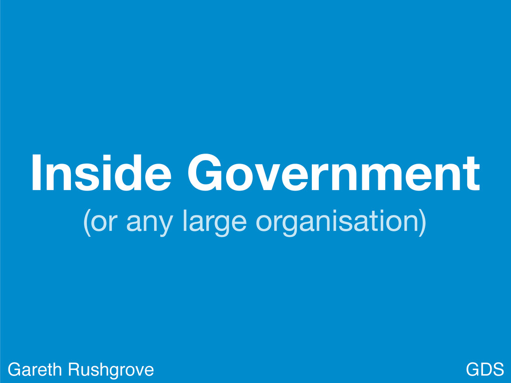 Inside Government (or any large organisation) G...