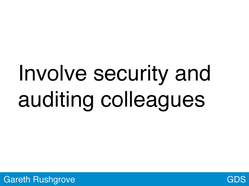 GDS Gareth Rushgrove Involve security and audit...