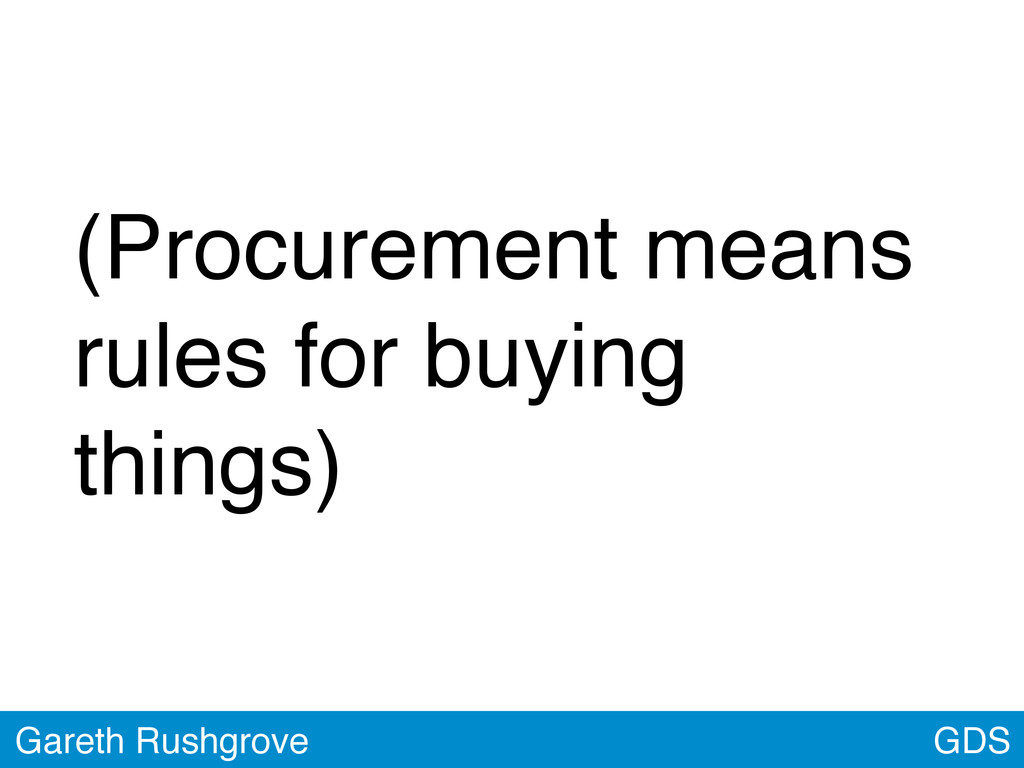 GDS Gareth Rushgrove (Procurement means rules f...