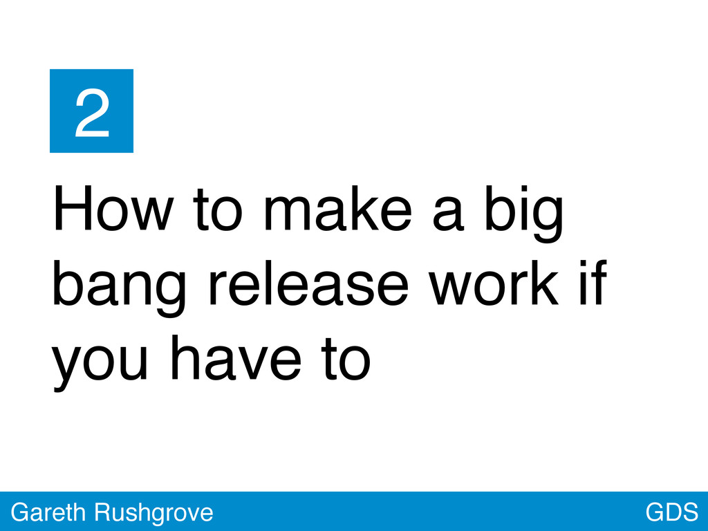 GDS Gareth Rushgrove How to make a big bang rel...
