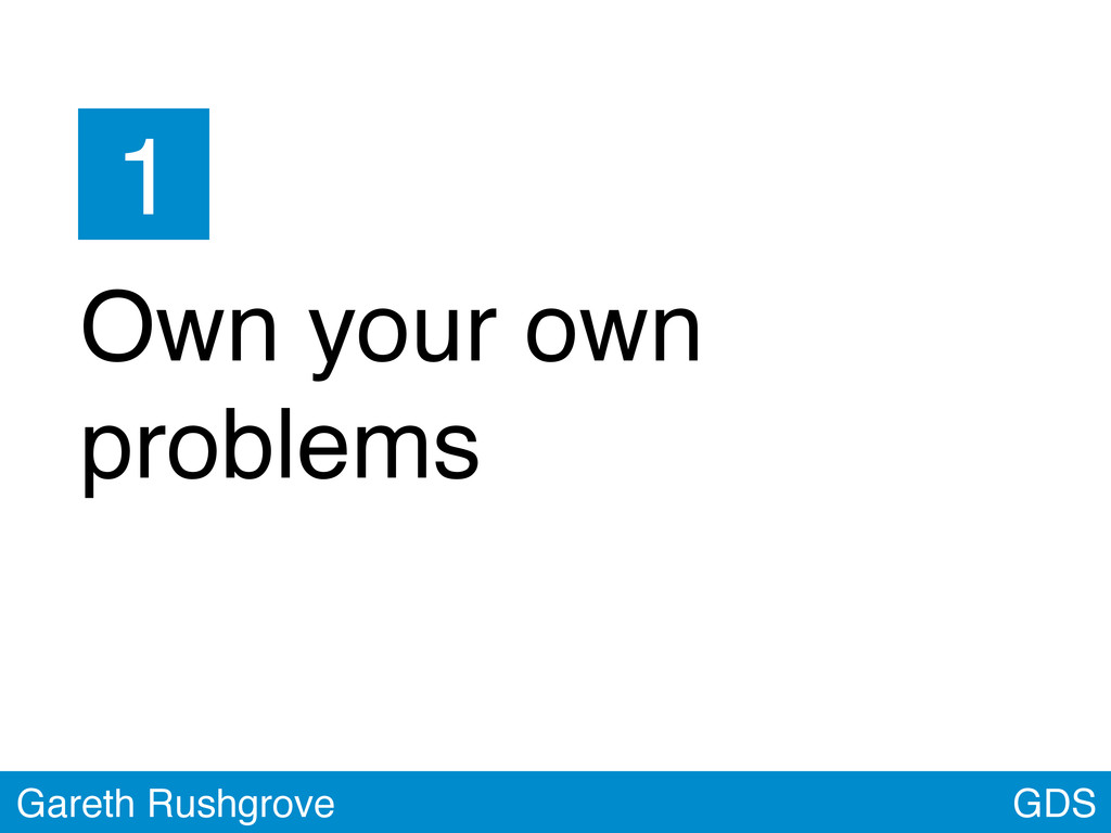 GDS Gareth Rushgrove Own your own problems 1