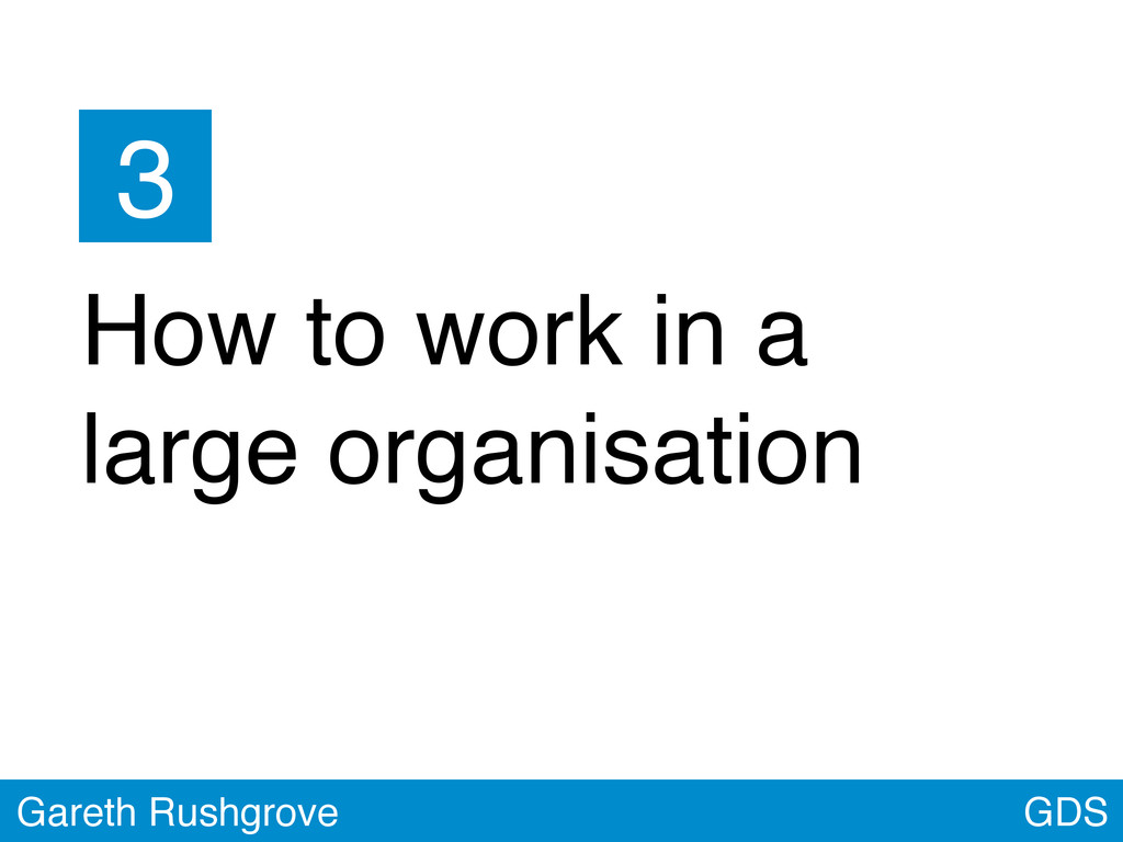 GDS Gareth Rushgrove How to work in a large org...