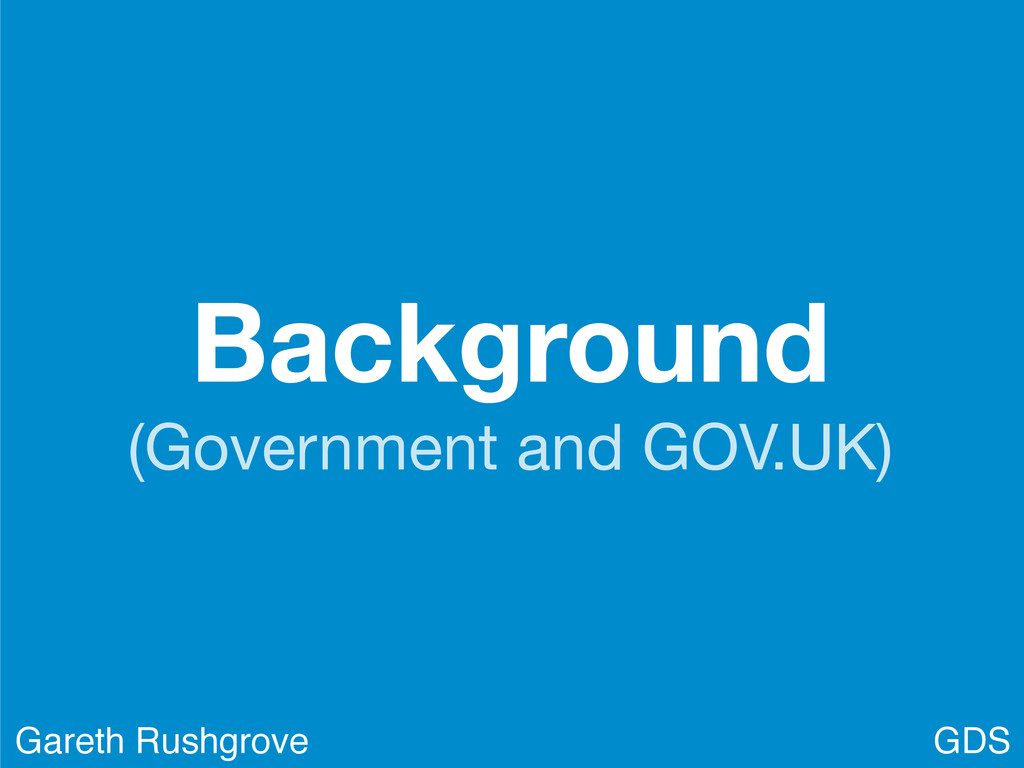 Background (Government and GOV.UK) GDS Gareth R...