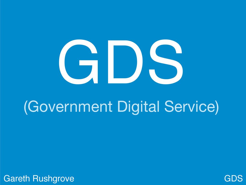 GDS (Government Digital Service) GDS Gareth Rus...