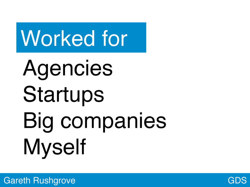 GDS Gareth Rushgrove Agencies Startups Big comp...