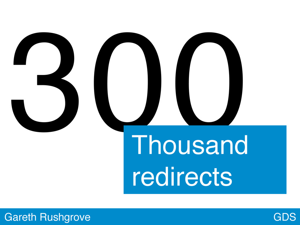 300 GDS Gareth Rushgrove Thousand redirects