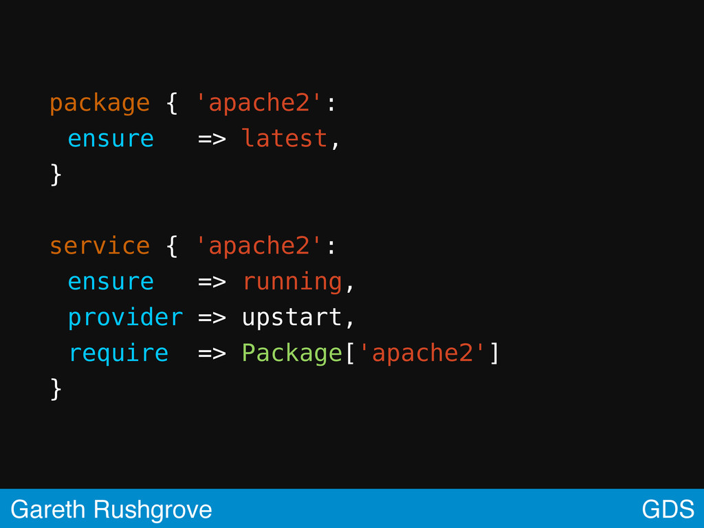 GDS Gareth Rushgrove package { 'apache2': ensur...
