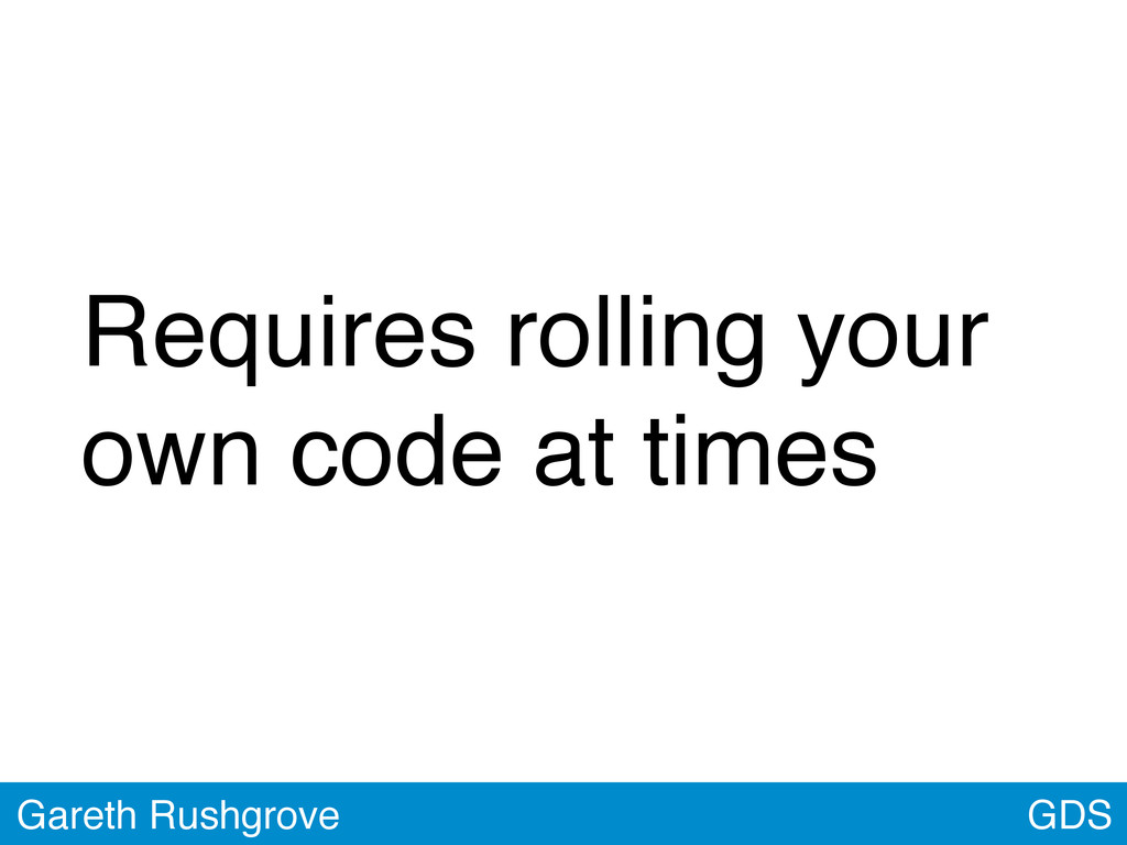 GDS Gareth Rushgrove Requires rolling your own ...