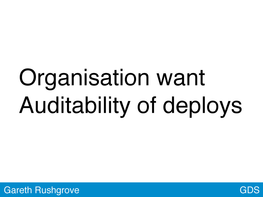 GDS Gareth Rushgrove Organisation want Auditabi...