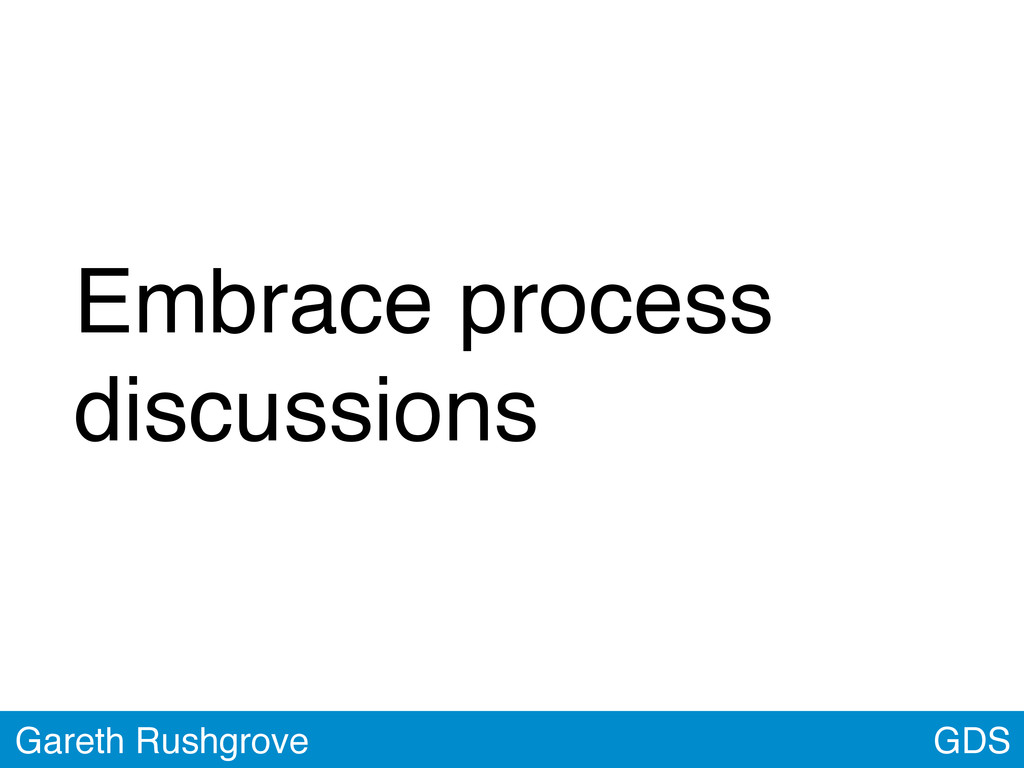 GDS Gareth Rushgrove Embrace process discussions