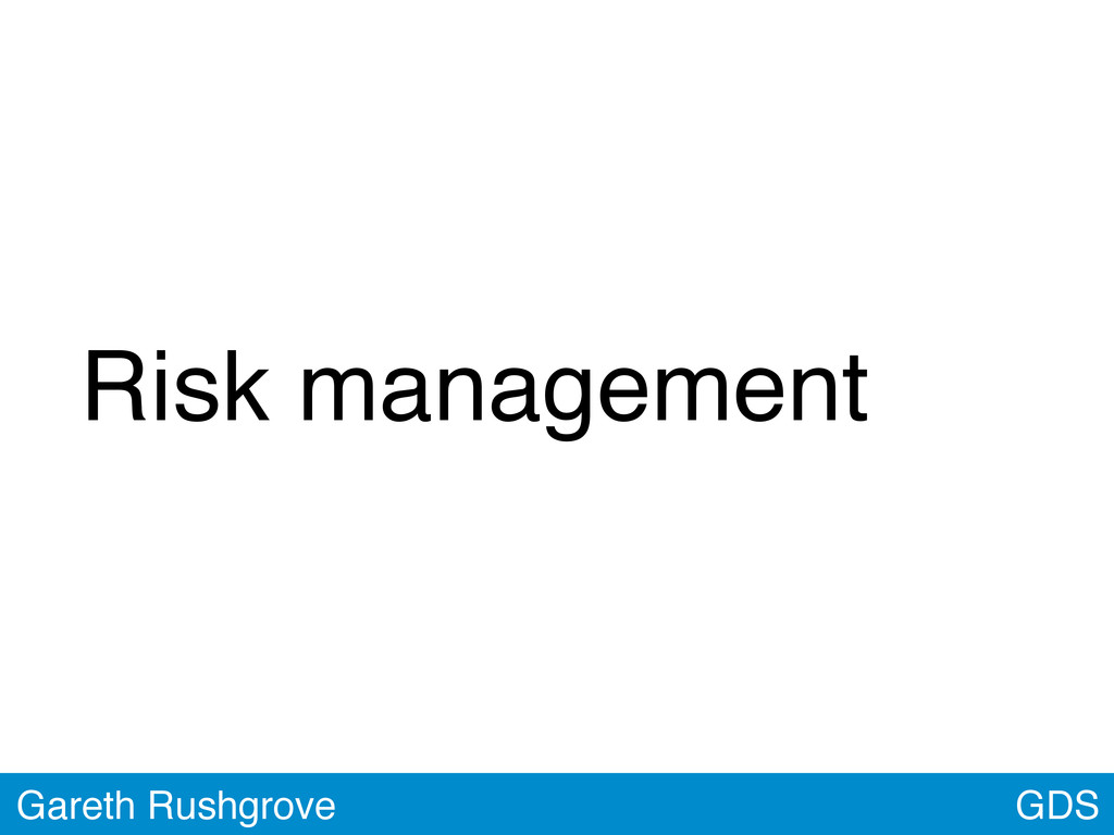 GDS Gareth Rushgrove Risk management