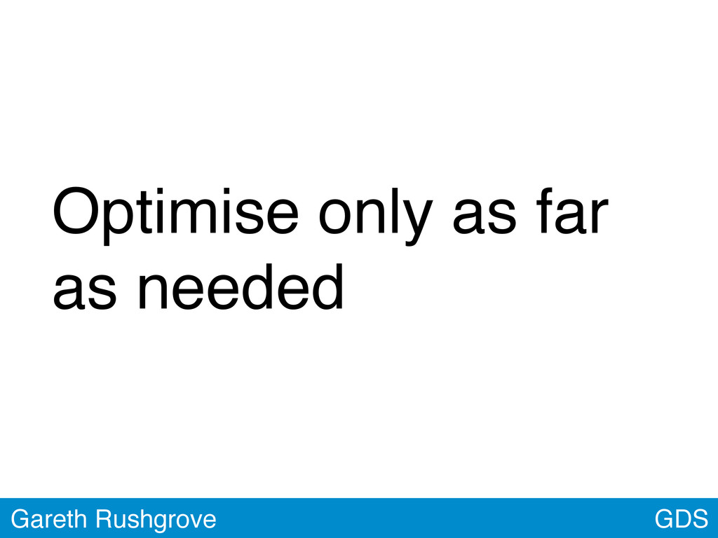 GDS Gareth Rushgrove Optimise only as far as ne...