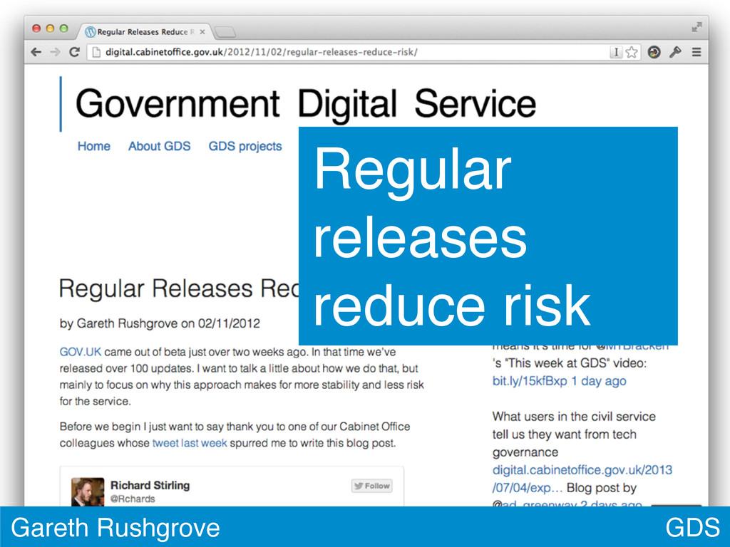 GDS Gareth Rushgrove Regular releases reduce ri...