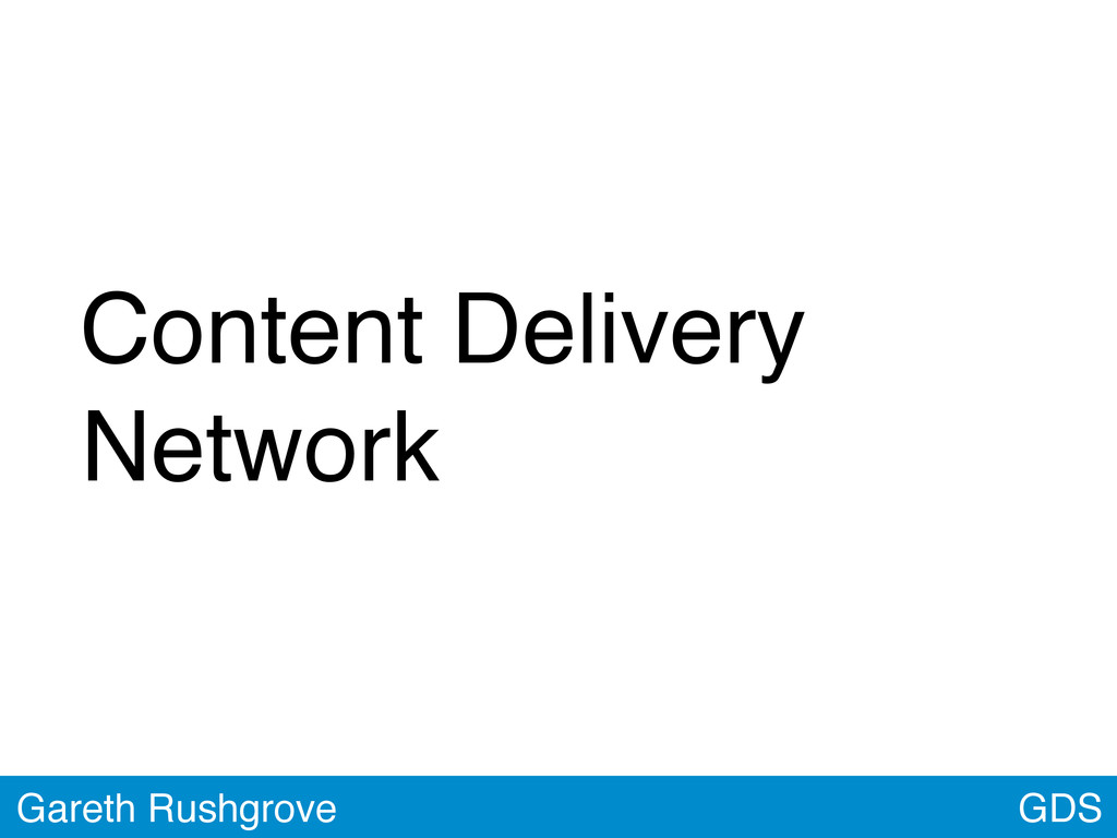 GDS Gareth Rushgrove Content Delivery Network