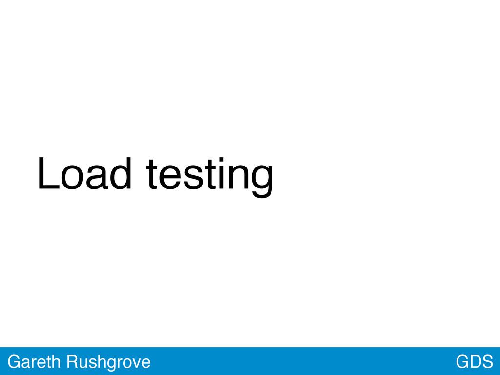 GDS Gareth Rushgrove Load testing