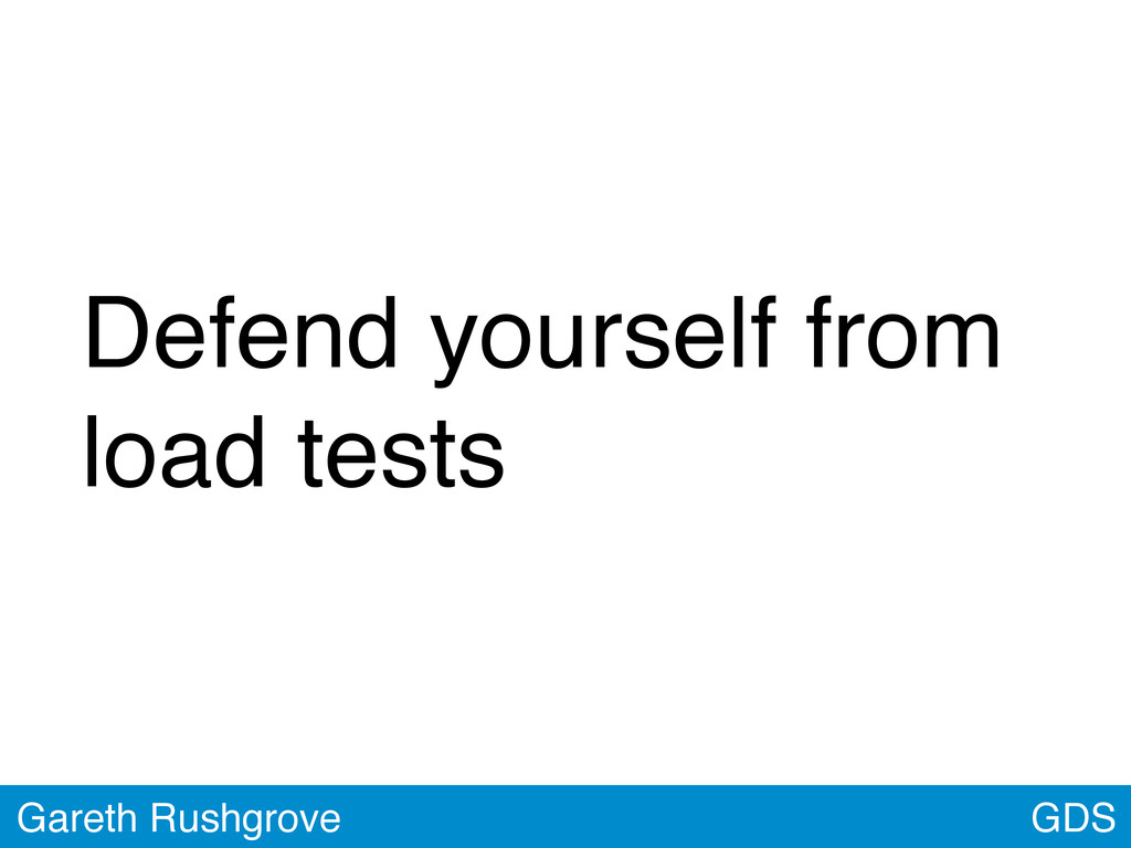 GDS Gareth Rushgrove Defend yourself from load ...