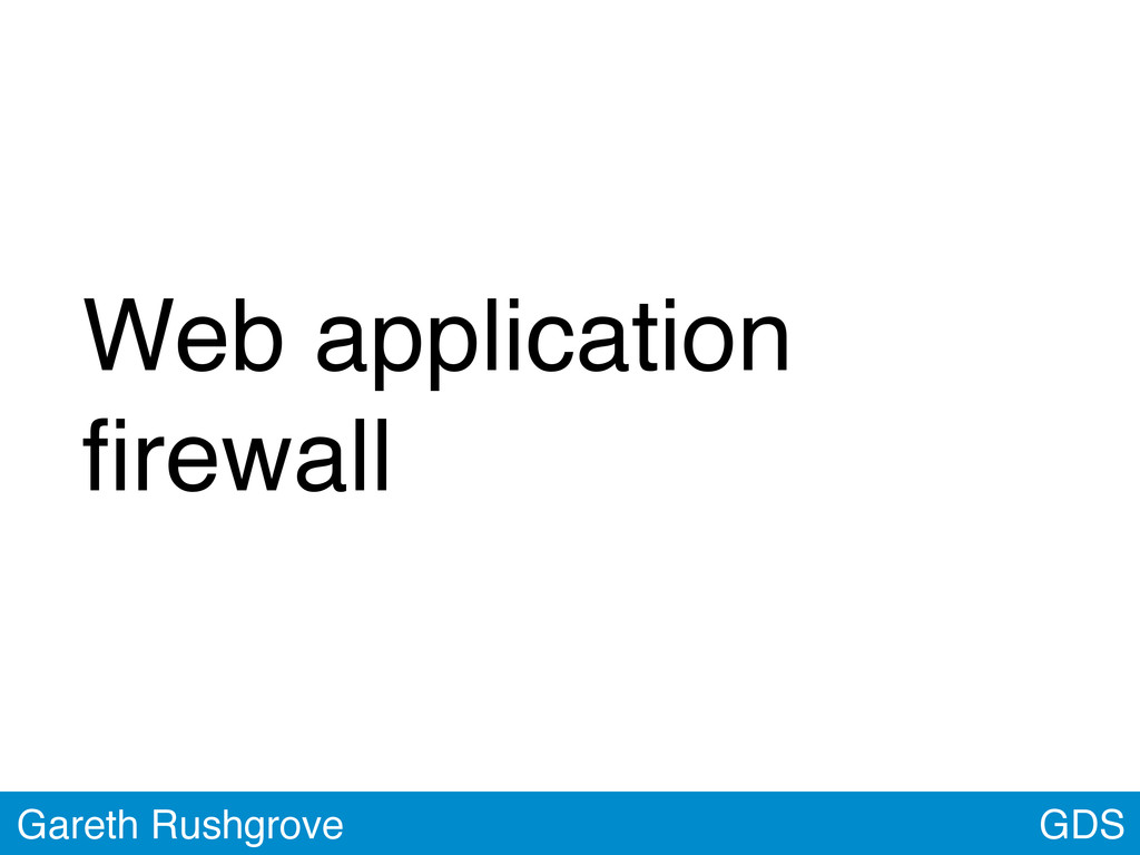 GDS Gareth Rushgrove Web application firewall