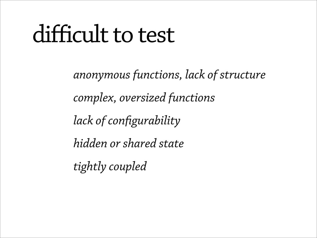 anonymous functions, lack of structure complex,...