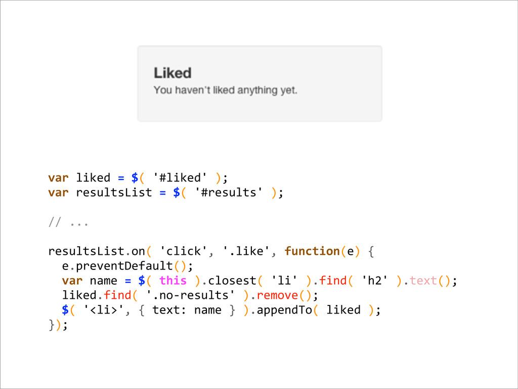 var liked = $( '#liked' ); var...