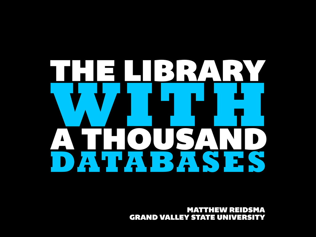 THE LIBRARY MATTHEW REIDSMA GRAND VALLEY STATE ...