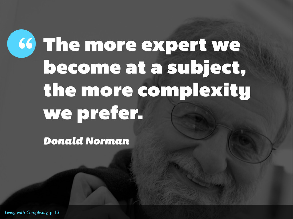 The more expert we become at a subject, the mor...