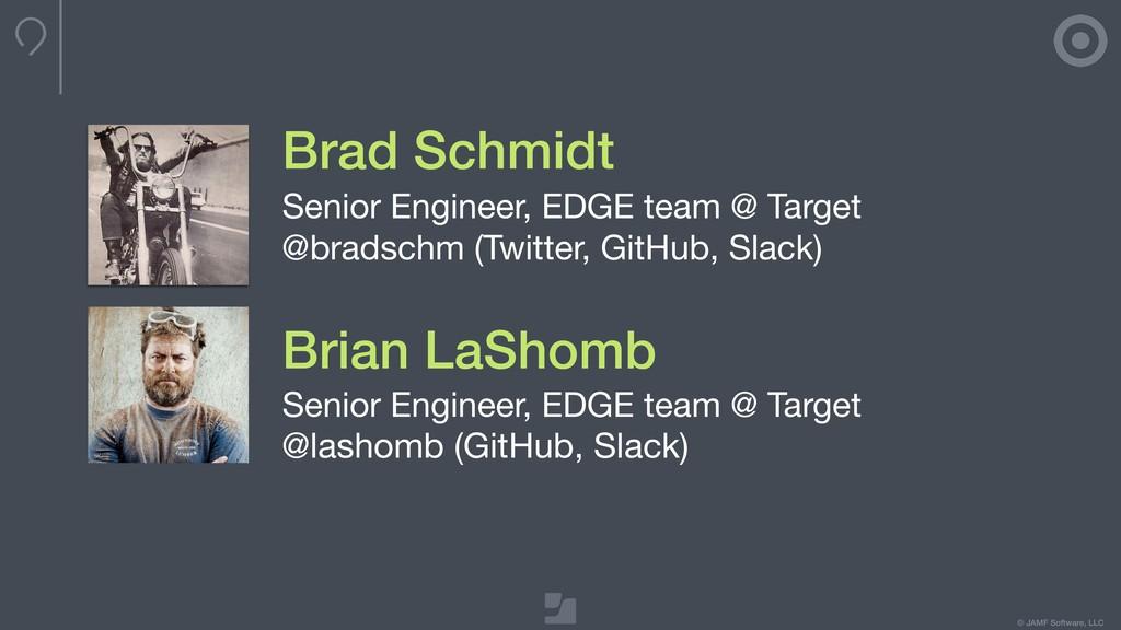 © JAMF Software, LLC Brad Schmidt Senior Engine...