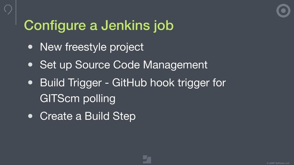 © JAMF Software, LLC Configure a Jenkins job • N...