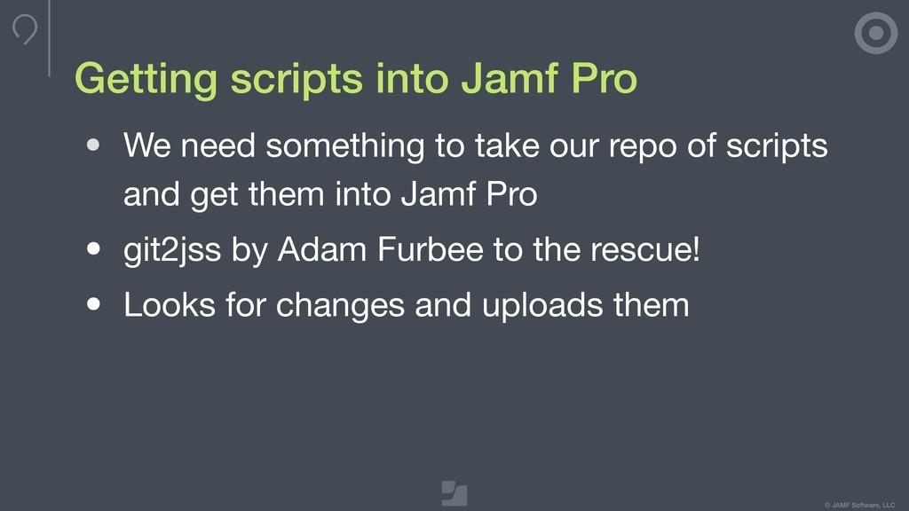 © JAMF Software, LLC Getting scripts into Jamf ...