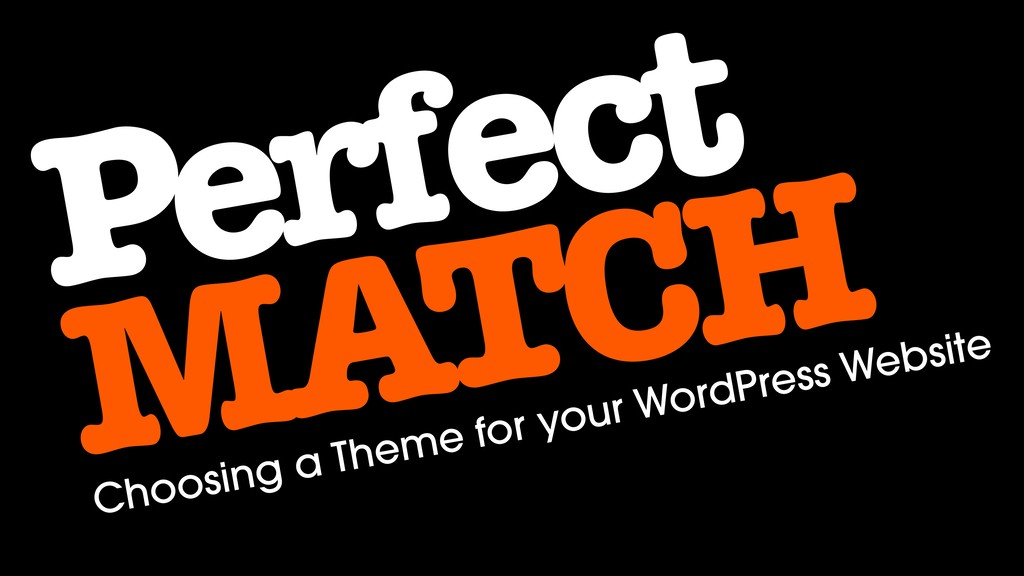 Perfect MATCH Choosing a Theme for your WordPre...
