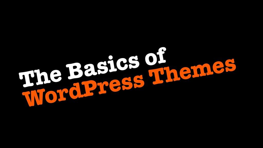 The Basics of WordPress Themes